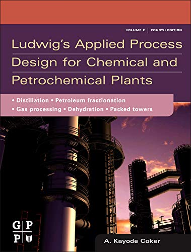 Download Ludwig's Applied Process Design for Chemical and Petrochemical Plants, Fourth Edition: Volume 2: Distillation, Packed Towers, Petroleum Fractionation, Gas Processing and Dehydration 075068366X