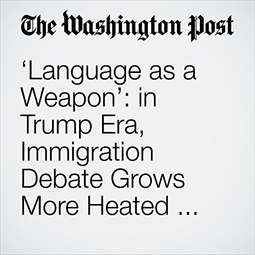 'Language as a Weapon': in Trump Era, Immigration Debate Grows More Heated over What Words to Use copertina