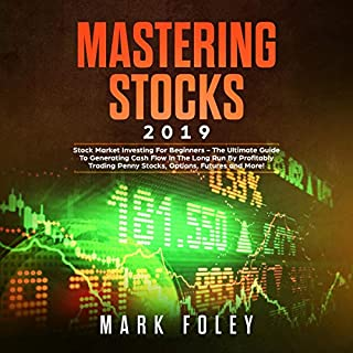 Mastering Stocks 2019: Stock Market Investing for Beginners - The Ultimate Guide to Generating Cash Flow in the Long Run by Profitably Trading Penny Stocks, Options, Futures and More! audiobook cover art