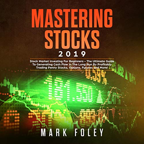 Mastering Stocks 2019: Stock Market Investing for Beginners - The Ultimate Guide to Generating Cash Flow in the Long Run by Profitably Trading Penny Stocks, Options, Futures and More!                   By:                                                                                                                                 Mark Foley                               Narrated by:                                                                                                                                 Curtis Wright                      Length: 3 hrs     Not rated yet     Overall 0.0
