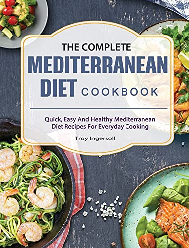 The Complete Mediterranean Diet Cookbook: Quick, Easy And Healthy Mediterranean Diet Recipes For...