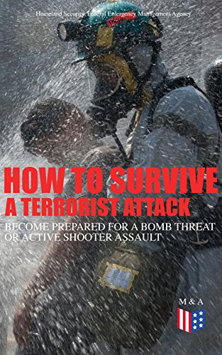 How to Survive a Terrorist Attack – Become Prepared for a Bomb Threat or Active Shooter Assault: Save Yourself and the Lives of Others - Learn How to Act ... the Injured & Be Able to Provide First Aid by [Homeland Security, Federal Emergency Management Agency]