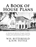 A Book of House Plans: A Book of House Plans Floor Plans for Original Designs of Various Architectural Types