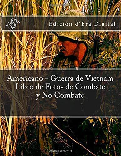 Americano - Guerra de Vietnam Libro de Fotos de Combate y No Combate (Fotografia en Color): Edicion d'Era Digital