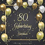 80. Geburtstag Gästebuch: Mit 100 Seiten zum Eintragen von Glückwünschen, Fotos, Anekdoten und herzlichen Botschaften der Geburtstagsgäste - Schöne ... ca. 21 x 21 cm, Cover: Goldene Luftballons