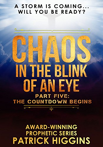Chaos In The Blink Of An Eye Part Five: The Countdown Begins by [Patrick Higgins]
