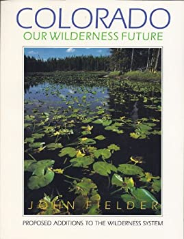 Colorado, Our Wilderness Future: Proposed Additions to the Wilderness System 0929969383 Book Cover