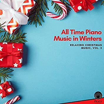 All Time Piano Music In Winters - Relaxing Christmas Music, Vol. 2