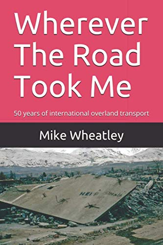 Wherever The Road Took Me: 50 years of international overland transport