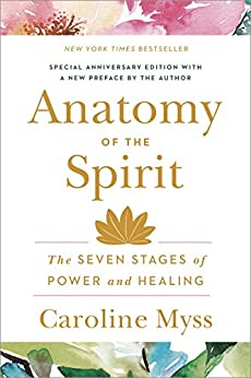 Anatomy of the Spirit: The Seven Stages of Power and Healing by [Caroline Myss]