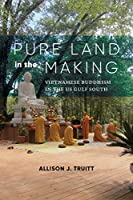 Pure Land in the Making: Vietnamese Buddhism in the Us Gulf South