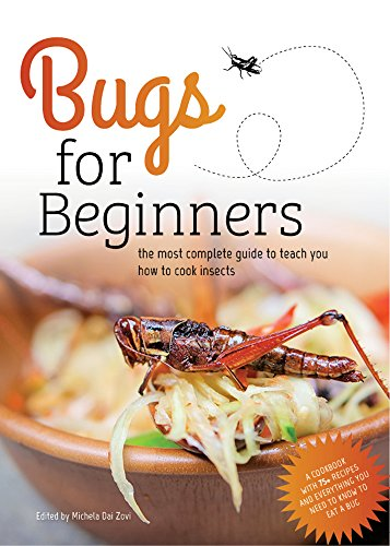 Bugs for Beginners: the most complete guide to teach you how to cook edible insects: A cookbook with 75+ recipes and everything you need to know to eat a bug