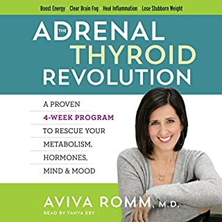 The Adrenal Thyroid Revolution     A Proven 4-Week Program to Rescue Your Metabolism, Hormones, Mind & Mood              Written by:                                                                                                                                 Aviva Romm                               Narrated by:                                                                                                                                 Tanya Eby                      Length: 9 hrs and 5 mins     3 ratings     Overall 5.0