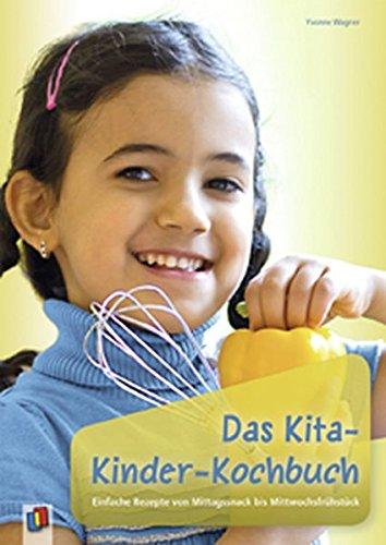 Das Kita-Kinder-Kochbuch: Einfache Rezepte von Mittagssnack bis Mittwochsfrühstück