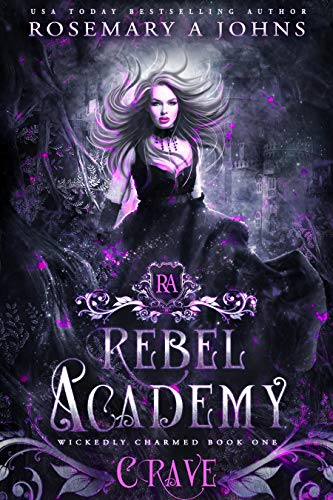 Rebel Academy: Crave (Wickedly Charmed Book 1)