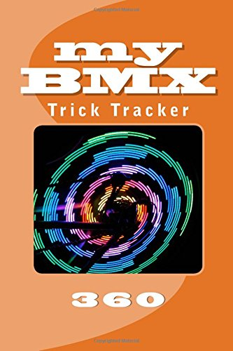 My BMX: Trick Tracker 360 (Cover Colors 360) (Volume 12)