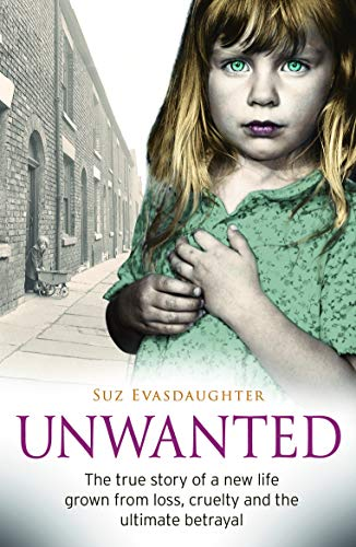 Unwanted: The true story of a new life grown from love, loss and the ultimate betrayal