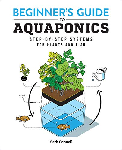 Beginner's Guide to Aquaponics: Step-by-Step Systems for Plants and Fish by [Seth Connell]