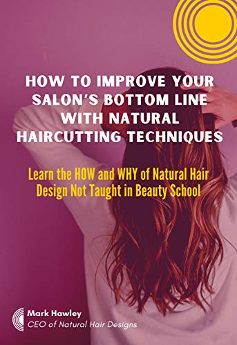 How to Improve Your Salon's Bottom Line With Natural Haircutting Techniques: Learn the HOW and WHY of Natural Hair Design Not Taught in Beauty School (English Edition)