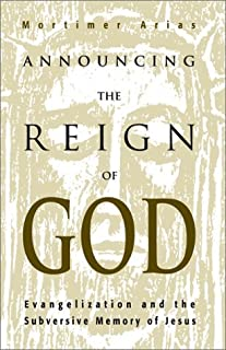 Announcing the Reign of God by Mortimer Arias (2001-05-06)