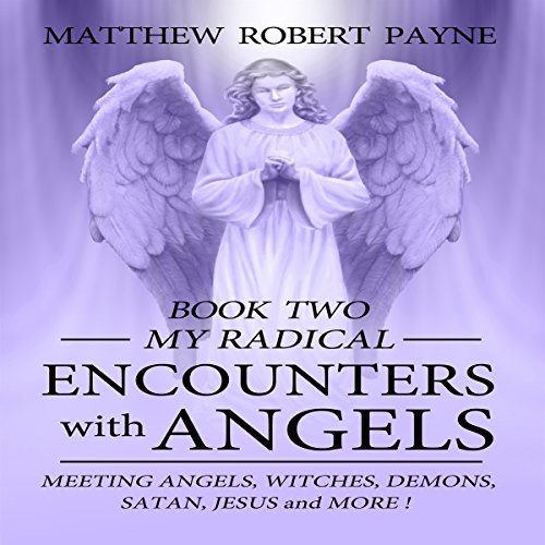 My Radical Encounters with Angels     Meeting Angels, Witches, Demons, Satan, Jesus and More              By:                                                                                                                                 Matthew Robert Payne                               Narrated by:                                                                                                                                 Steve Bremner                      Length: 3 hrs and 45 mins     15 ratings     Overall 4.5