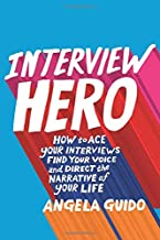 Interview Hero: How to Ace Your Interviews, Find Your Voice, and Direct the Narrative of Your Life best Job Interview Books