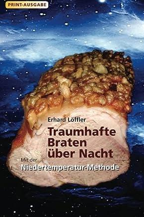Traumhafte Braten über Nacht mit der Niedertemperatur-Methode (German Edition) by Erhard Löffler Bert J. Ihlenfeld(2014-07-07)