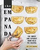 The Empanada Cookbook: The Sweet and Savoury...