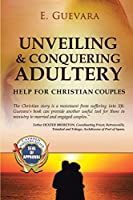 Unveiling and Conquering Adultery: Help for Christian Couples