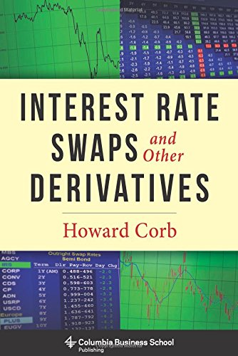 Compare Textbook Prices for Interest Rate Swaps and Other Derivatives Columbia Business School Publishing  ISBN 9780231159647 by Corb, Howard