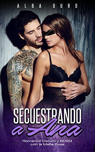 Secuestrando a Ana: Romance Oscuro y BDSM con la Mafia Rusa (Novela Romántica y Erótica)