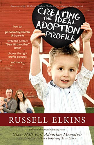 """Creating the Ideal Adoption Profile: How to Get Noticed by Potential Birthparents, Write the Perfect """"Dear Birthmother"""" Letter, Choose the Right Profile ... Free Open Adoption Parenting Book 2)"""