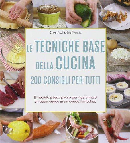 Le tecniche base della cucina. 200 consigli per tutti