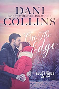 On the Edge (Blue Spruce Lodge Book 1) by [Dani Collins]