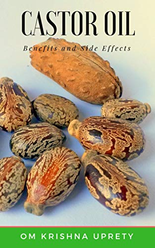 Castor Oil: Benefits and Side Effects (English Edition)