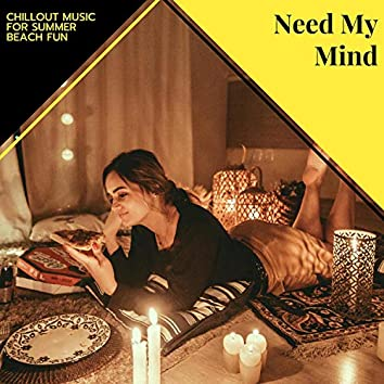 Need My Mind - Chillout Music For Summer Beach Fun