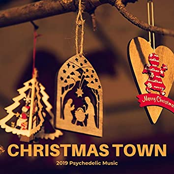 Christmas Town - 2019 Psychedelic Music