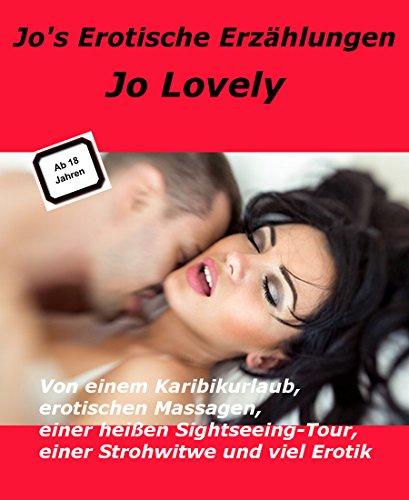 """Jo's """"Erotische Erzählungen"""": Von einem Karibikurlaub, erotischen Massagen,  einer heißen Sightseeing-Tour, einer"""