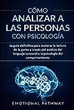 Cómo analizar a las personas con psicología: La guía definitiva para acelerar la...