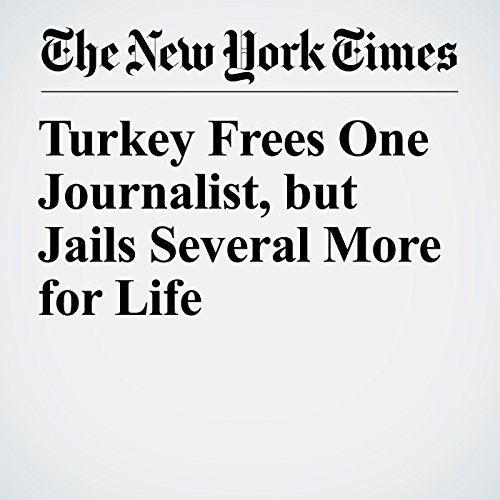 Turkey Frees One Journalist, but Jails Several More for Life copertina