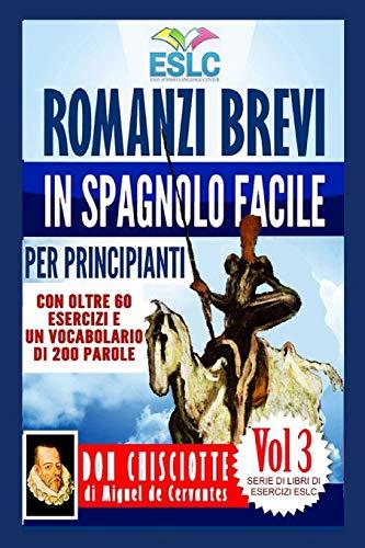 Romanzi Brevi in Spagnolo Facile Per Principianti: Don Chisciotte Di Miguel De Cervantes: Volume 3 by Alvaro Parra Pinto