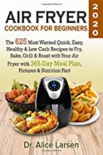 Air Fryer Cookbook for Beginners #2020: The 625 Most Wanted Quick, Easy, Healthy & Low Carb Recipes to Fry, Bake, Grill & Roast with Your Air Fryer with 365-Day Meal Plan, Pictures & Nutrition Fact