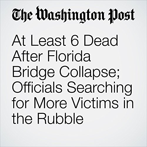 At Least 6 Dead After Florida Bridge Collapse; Officials Searching for More Victims in the Rubble copertina