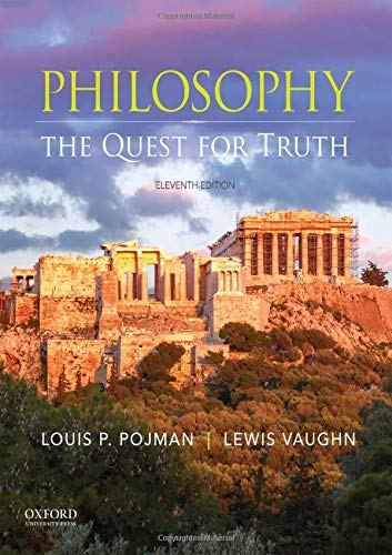 Compare Textbook Prices for Philosophy: The Quest for Truth 11 Edition ISBN 9780190945671 by Pojman, Louis P.,Vaughn, Lewis