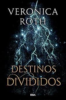 Destinos divididos (Las marcas de la muerte 2) (Spanish Edition) by [Veronica Roth, Pilar Ramírez Tello, Raul Garcia Campos]