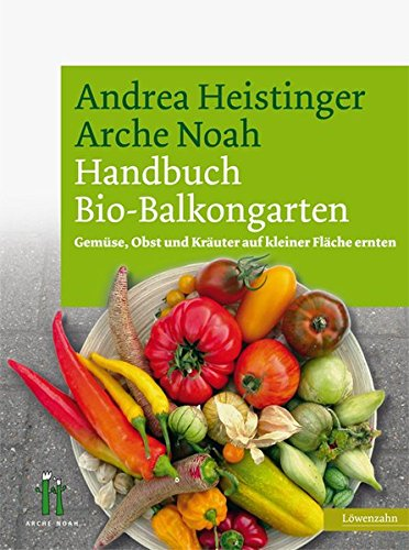 Handbuch Bio-Balkongarten. Gemüse, Obst und Kräuter auf kleiner Fläche ernten: Gemse, Obst und Kruter auf kleiner Flche ernten