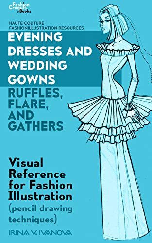 Amazon Com Evening Dresses And Wedding Gowns With Ruffles Flare And Gathers Visual Reference For Fashion Illustration Pencil Drawing Techniques Haute Couture Fashion Illustration Resources Book 3 Ebook Ivanova Irina Kindle Store