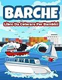 Barche Libro Da Colorare Per Bambini: Meravigliose Barche Da Colorare E Libro Di Attività Per Bambini, Ragazzi E Ragazze Con Belle Illustrazioni Di Barche E Navi.