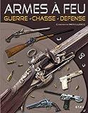 Armes à feu - Guerre, chasse, défense