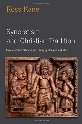 Compare Textbook Prices for Syncretism and Christian Tradition: Race and Revelation in the Study of Religious Mixture AAR REFLECTION AND THEORY STU RELIGION 1 Edition ISBN 9780197532195 by Kane, Ross